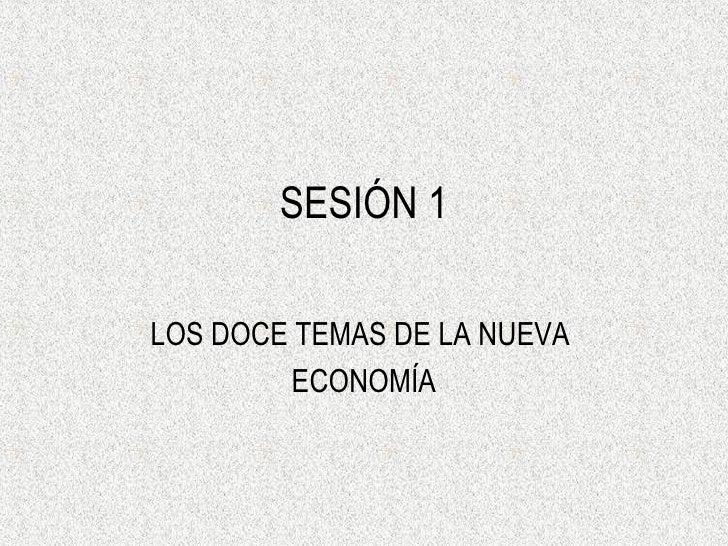 SESIÓN 1 LOS DOCE TEMAS DE LA NUEVA  ECONOMÍA