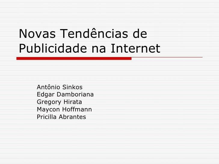 Novas Tendências de Publicidade na Internet     Antônio Sinkos   Edgar Damboriana   Gregory Hirata   Maycon Hoffmann   Pri...