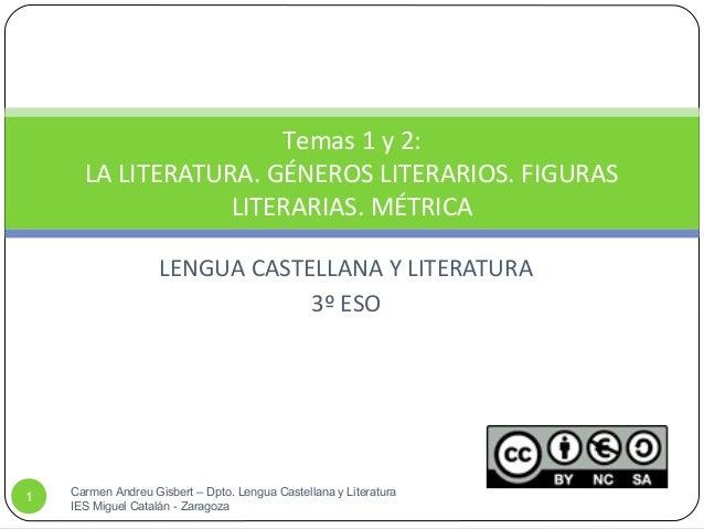 LENGUA CASTELLANA Y LITERATURA 3º ESO Temas 1 y 2: LA LITERATURA. GÉNEROS LITERARIOS. FIGURAS LITERARIAS. MÉTRICA Carmen A...
