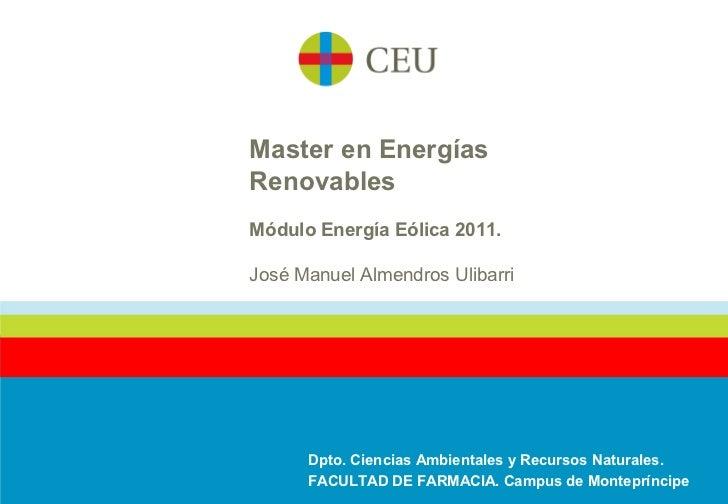Master en EnergíasRenovablesMódulo Energía Eólica 2011.José Manuel Almendros Ulibarri      Dpto. Ciencias Ambientales y Re...