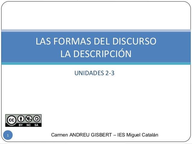 UNIDADES 2-3 LAS FORMAS DEL DISCURSO LA DESCRIPCIÓN Carmen ANDREU GISBERT – IES Miguel Catalán1