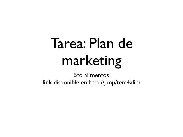 Tarea: Plan de    marketing             5to alimentoslink disponible en http://j.mp/tem4alim