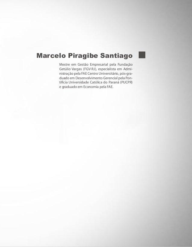 Marcelo Piragibe Santiago Mestre em Gestão Empresarial pela Fundação Getúlio Vargas (FGV-RJ), especialista em Admi- nistra...