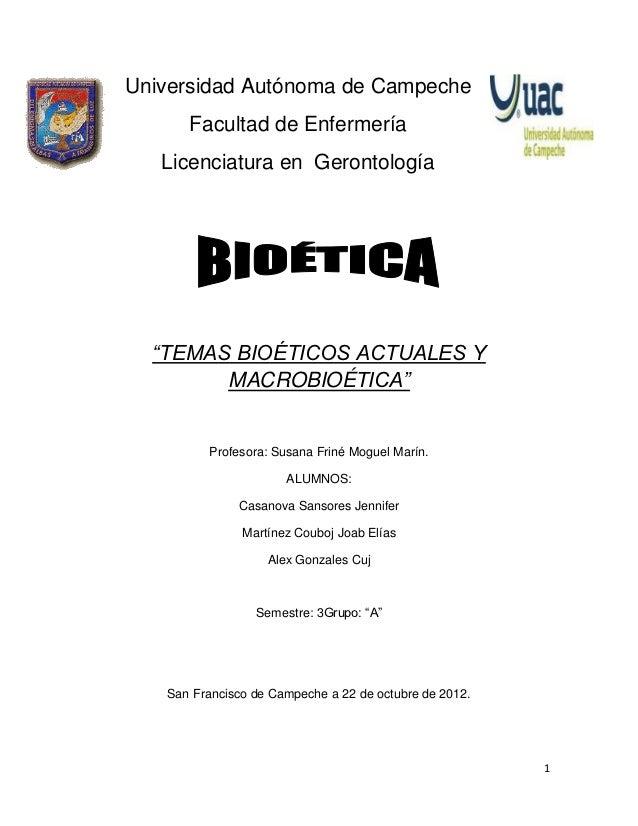 """Universidad Autónoma de Campeche      Facultad de Enfermería   Licenciatura en Gerontología  """"TEMAS BIOÉTICOS ACTUALES Y  ..."""