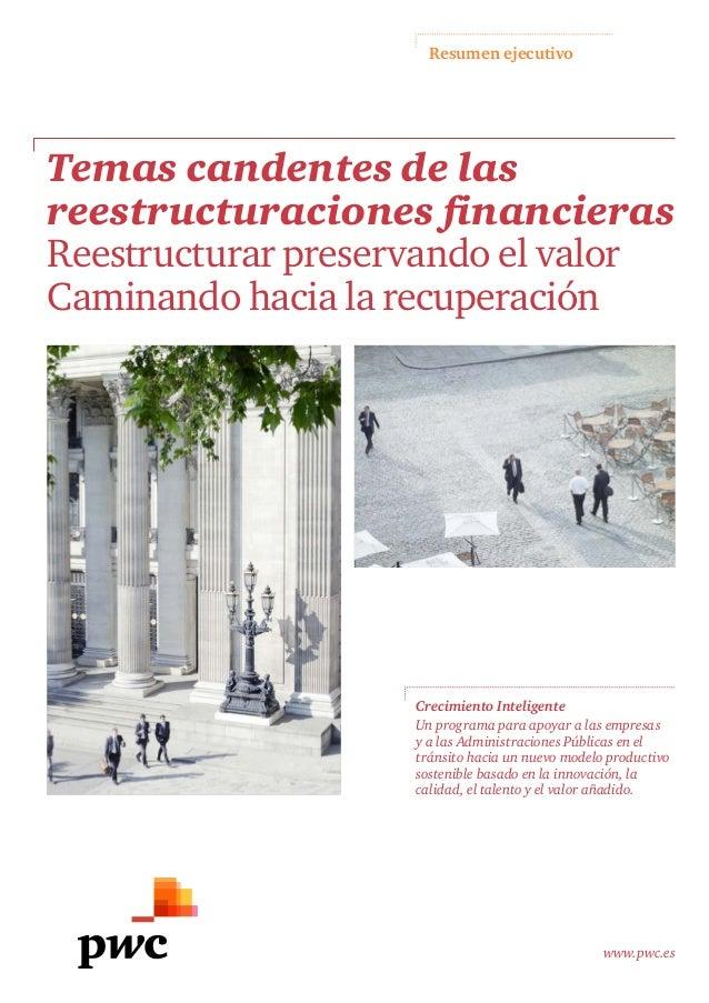 Resumen ejecutivo www.pwc.es Temas candentes de las reestructuraciones financieras Reestructurar preservando el valor Cami...