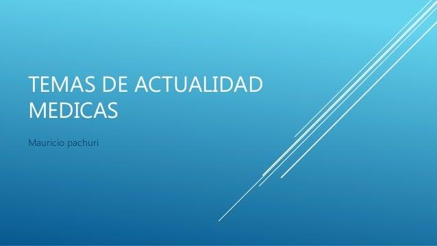 TEMAS DE ACTUALIDAD MEDICAS Mauricio pachuri
