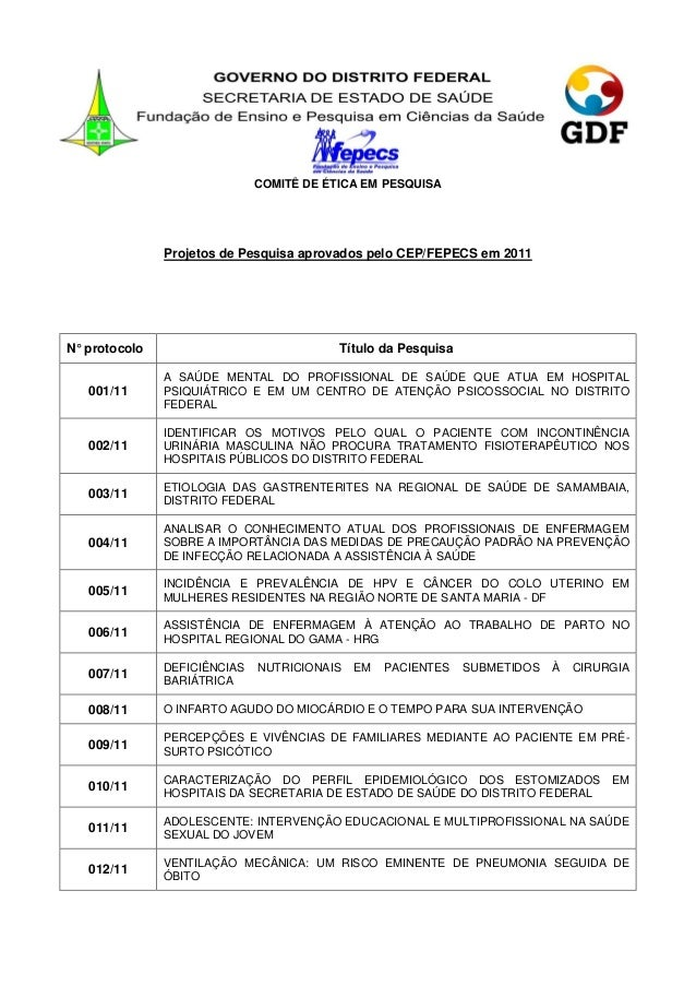 COMITÊ DE ÉTICA EM PESQUISA  Projetos de Pesquisa aprovados pelo CEP/FEPECS em 2011  N° protocolo  Título da Pesquisa  001...