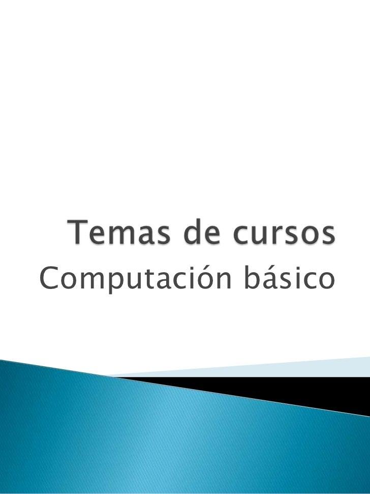 Temas de cursos<br />Computación básico<br />