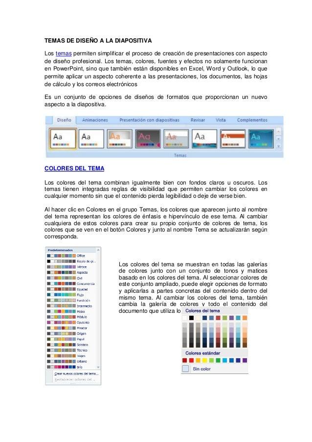 TEMAS DE DISEÑO A LA DIAPOSITIVALos temas permiten simplificar el proceso de creación de presentaciones con aspectode dise...
