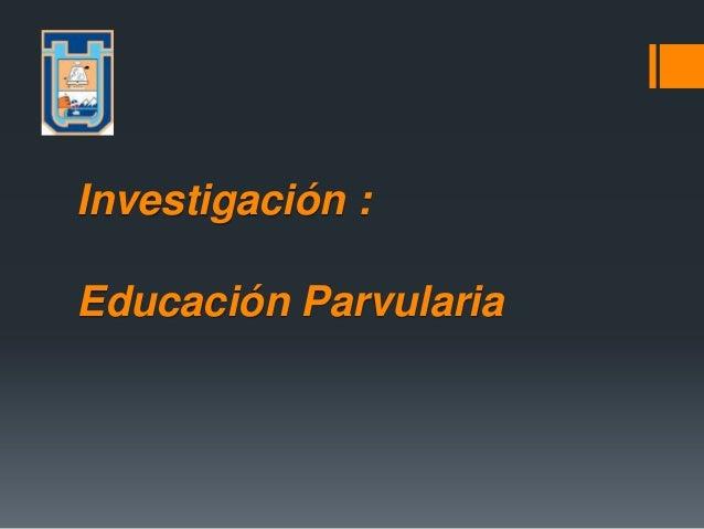 Investigación :Educación Parvularia
