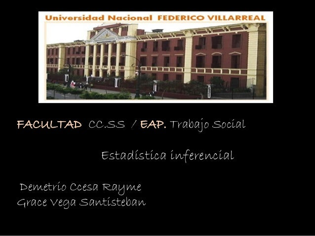 FACULTAD CC.SS / EAP. Trabajo Social Estadística inferencial Demetrio Ccesa Rayme Grace Vega Santisteban