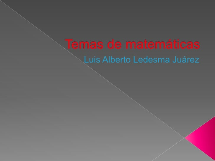 Temas de matemáticas<br />Luis Alberto Ledesma Juárez<br />