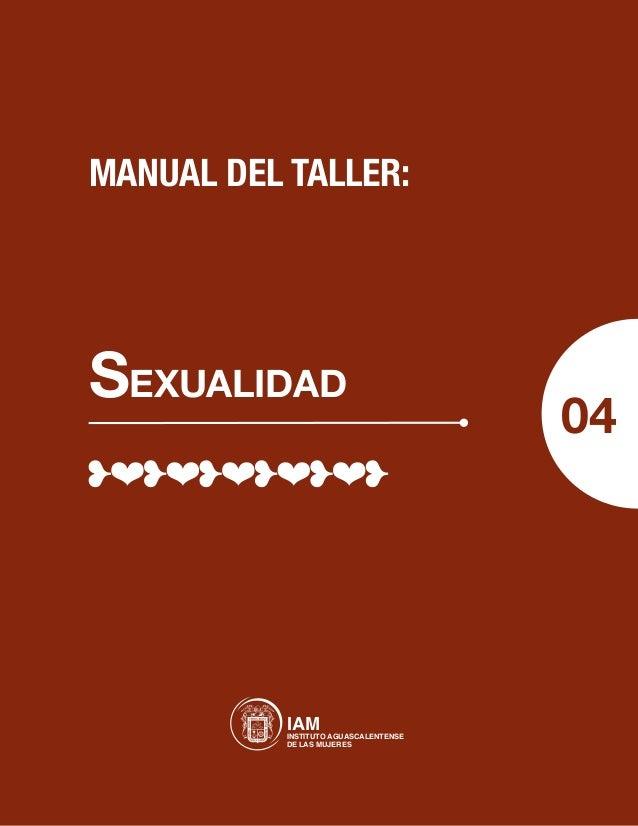 MANUAL DEL TALLER:Sexualidad                                 04           IAM AGUASCALENTENSE           INSTITUTO         ...