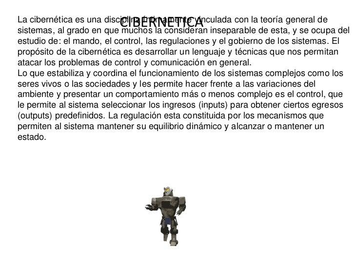 CIBERNETICA<br />La cibernética es una disciplina íntimamente vinculada con la teoría general de sistemas, al grado en que...