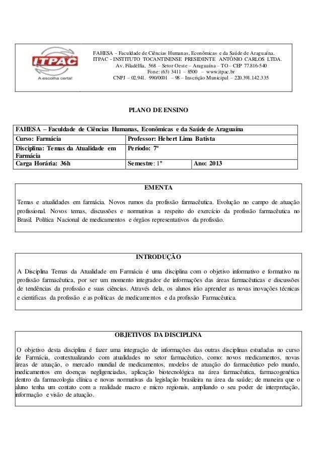 FAHESA - Faculdade de Ciências Humanas, Econômicas e da Saúde de Araguaína.  ITPAC - INSTITUTO TOCANTINENSE PRESIDENTE ANT...