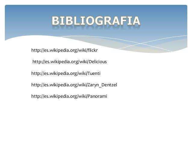 http://es.wikipedia.org/wiki/flickr  http://es.wikipedia.org/wiki/Delicious  http://es.wikipedia.org/wiki/Tuenti  http://e...