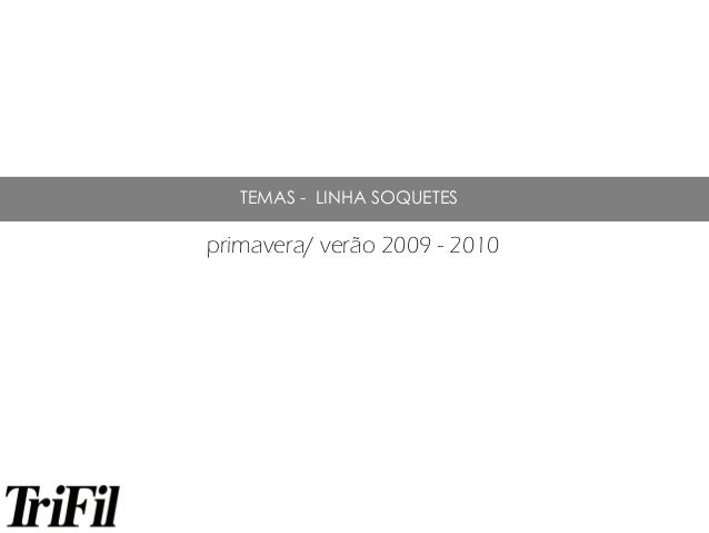 primavera/ verão 2009 - 2010 TEMAS - LINHA SOQUETES