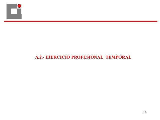 10 A.2.- EJERCICIO PROFESIONAL TEMPORAL