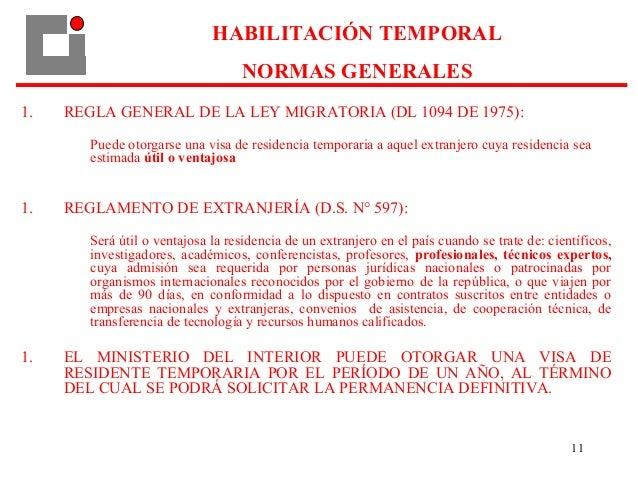11 1. REGLA GENERAL DE LA LEY MIGRATORIA (DL 1094 DE 1975): Puede otorgarse una visa de residencia temporaria a aquel extr...