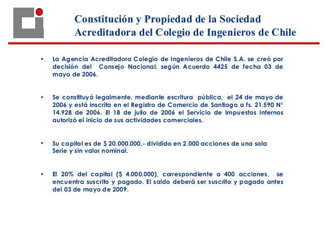 • La Agencia Acreditadora Colegio de Ingenieros de Chile S.A. se creó por decisión del Consejo Nacional, según Acuerdo 442...