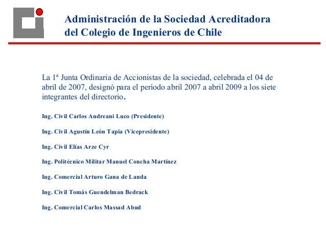 La 1ª Junta Ordinaria de Accionistas de la sociedad, celebrada el 04 de abril de 2007, designó para el período abril 2007 ...