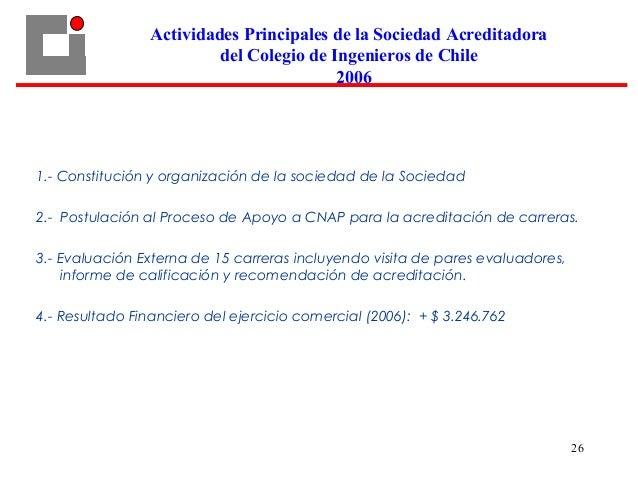 26 1.- Constitución y organización de la sociedad de la Sociedad 2.- Postulación al Proceso de Apoyo a CNAP para la acredi...