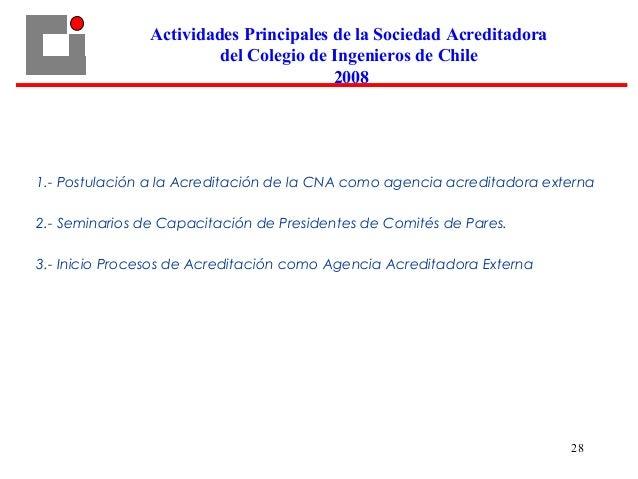 28 1.- Postulación a la Acreditación de la CNA como agencia acreditadora externa 2.- Seminarios de Capacitación de Preside...