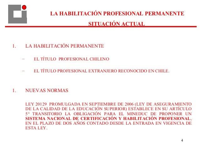 4 LA HABILITACIÓN PROFESIONAL PERMANENTE SITUACIÓN ACTUAL 1. LA HABILITACIÓN PERMANENTE – EL TÍTULO PROFESIONAL CHILENO – ...