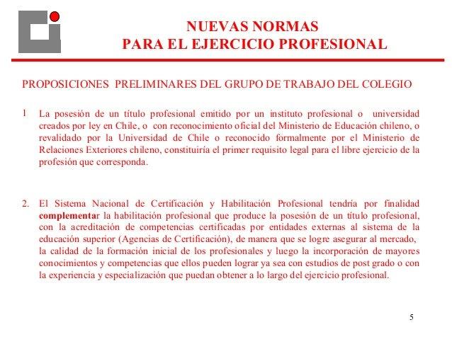 5 PROPOSICIONES PRELIMINARES DEL GRUPO DE TRABAJO DEL COLEGIO 1 La posesión de un título profesional emitido por un instit...