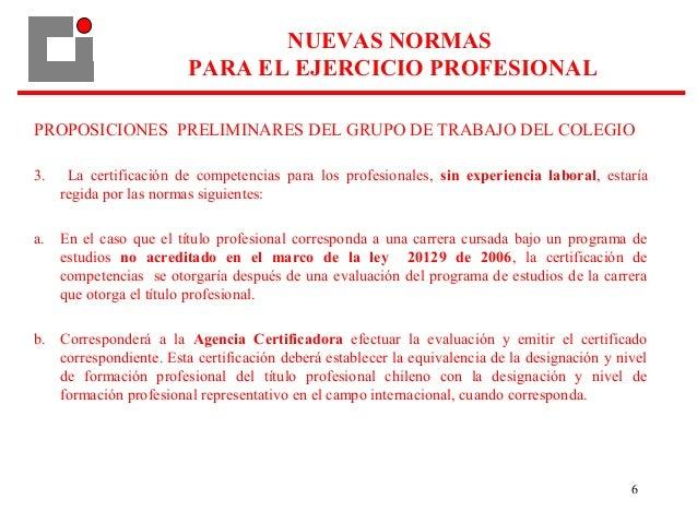 6 PROPOSICIONES PRELIMINARES DEL GRUPO DE TRABAJO DEL COLEGIO 3. La certificación de competencias para los profesionales, ...
