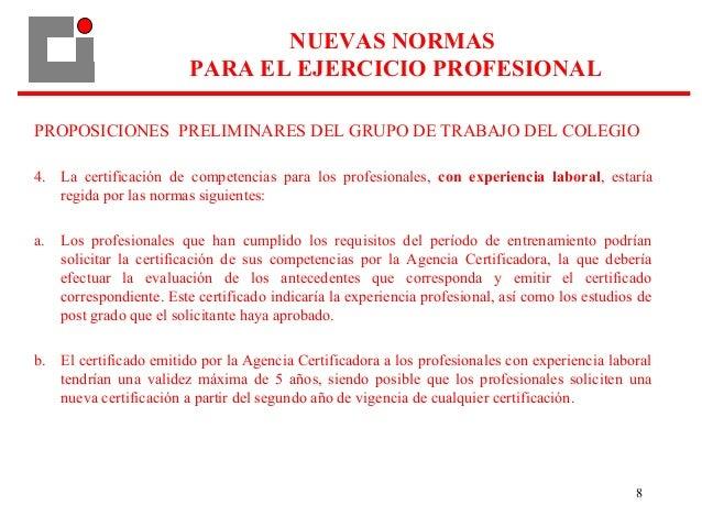 8 PROPOSICIONES PRELIMINARES DEL GRUPO DE TRABAJO DEL COLEGIO 4. La certificación de competencias para los profesionales, ...