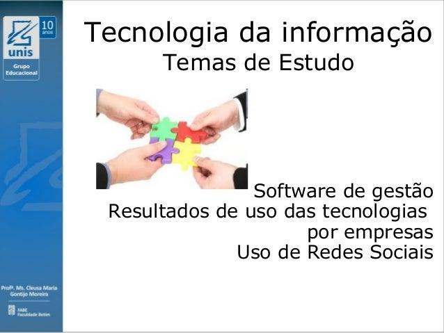 Clique para editar o estilo do subtítulo mestre 09/11/10 Tecnologia da informação Temas de Estudo Software de gestão Resul...