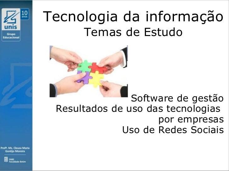 Tecnologia da informação Temas de Estudo Software de gestão Resultados de uso das tecnologias  por empresas Uso de Redes S...
