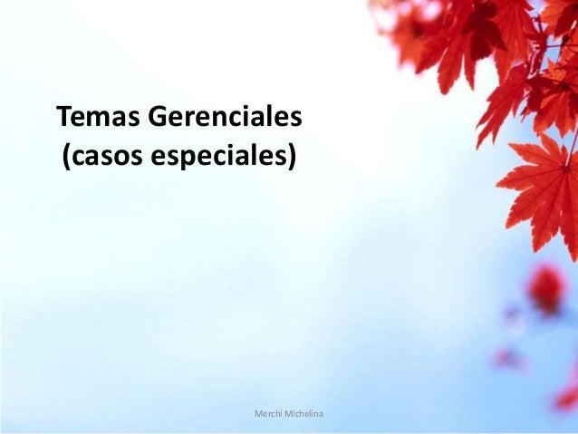Temas Gerenciales (casos especiales)  Merchi Michelina