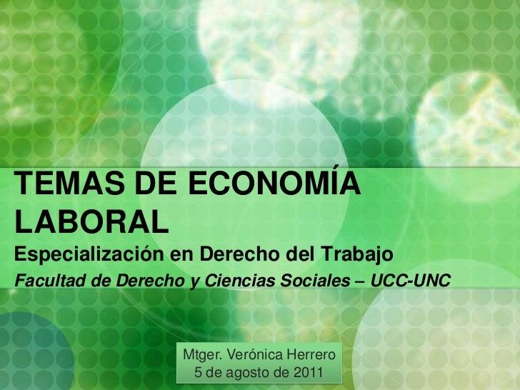 TEMAS DE ECONOMÍA LABORAL<br />Especialización en Derecho del Trabajo<br />Facultad de Derecho y Ciencias Sociales – UCC-U...