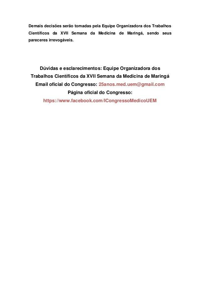Demais decisões serão tomadas pela Equipe Organizadora dos Trabalhos Científicos da XVII Semana da Medicina de Maringá, se...