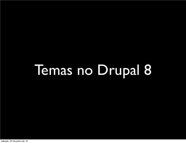 Temas no Drupal 8 sábado, 27 de junho de 15