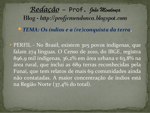 TEMA: Os índios e a (re)conquista da terra.  PERFIL - No Brasil, existem 305 povos indígenas, que  falam 274 línguas. O ...