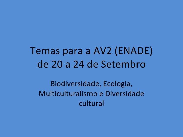 Temas para a AV2 (ENADE) de 20 a 24 de Setembro Biodiversidade, Ecologia, Multiculturalismo e Diversidade cultural