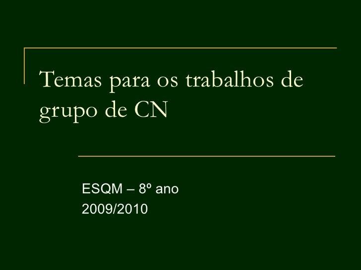 Temas para os trabalhos de grupo de CN ESQM – 8º ano 2009/2010