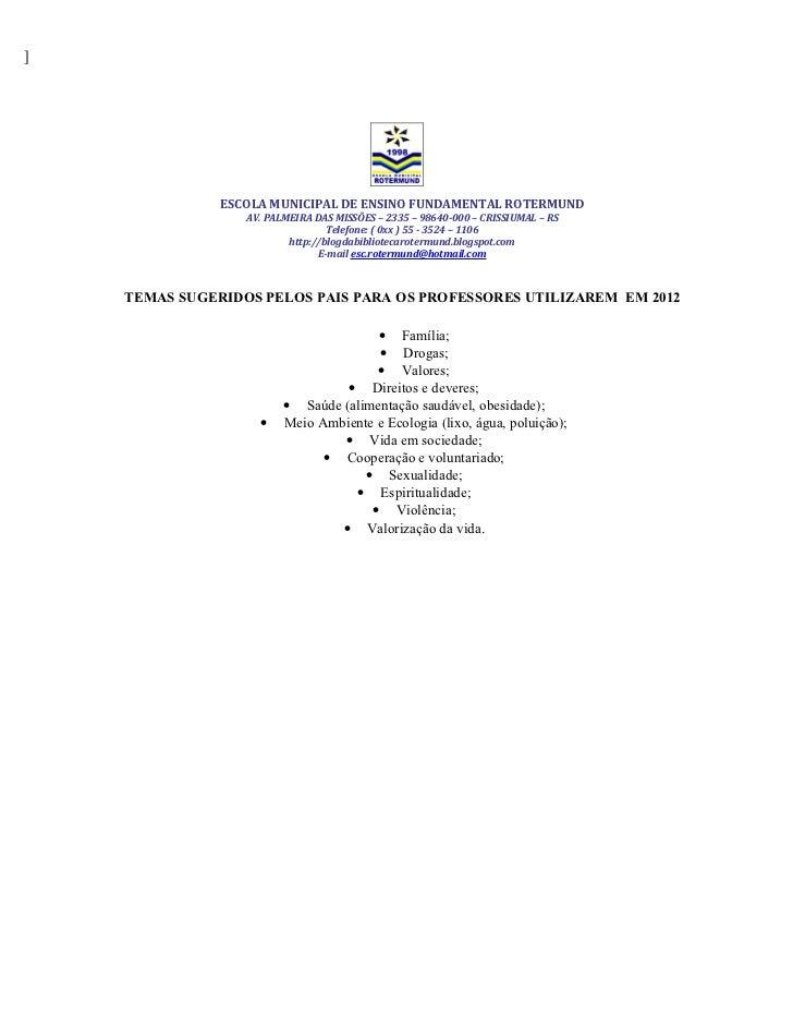 ]               ESCOLA MUNICIPAL DE ENSINO FUNDAMENTAL ROTERMUND                  AV. PALMEIRA DAS MISSÕES – 2335 – 98640-...