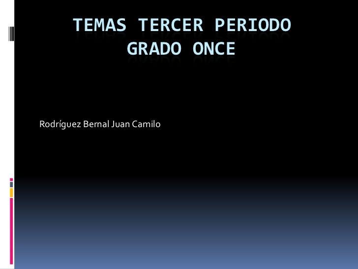 TEMAS TERCER PERIODO            GRADO ONCERodríguez Bernal Juan Camilo