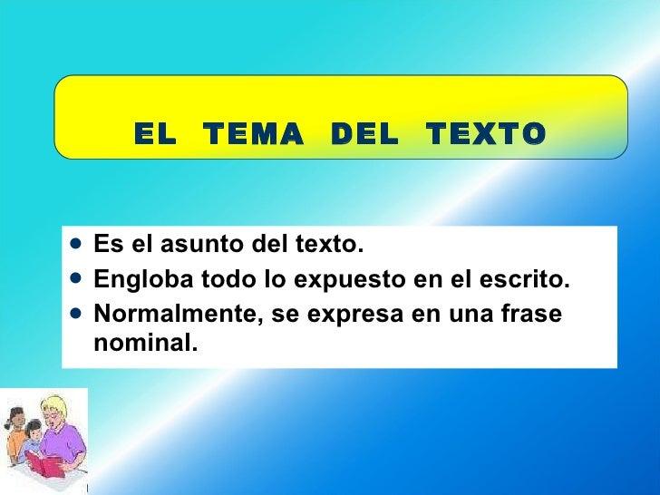 <ul><li>Es el asunto del texto. </li></ul><ul><li>Engloba todo lo expuesto en el escrito. </li></ul><ul><li>Normalmente, s...