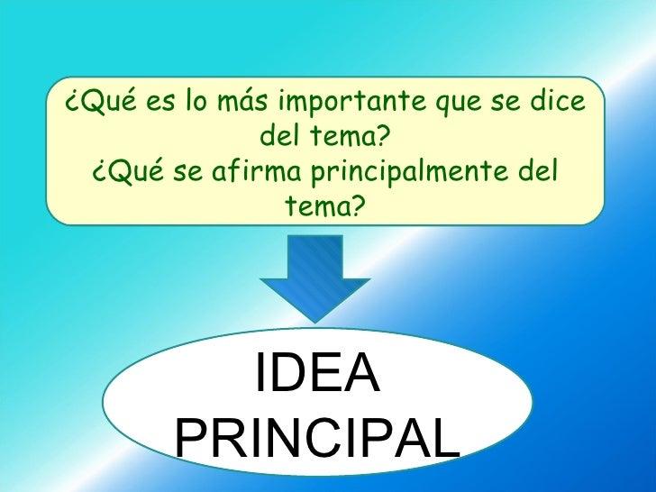 ¿Qué es lo más importante que se dice del tema? ¿Qué se afirma principalmente del tema? IDEA PRINCIPAL