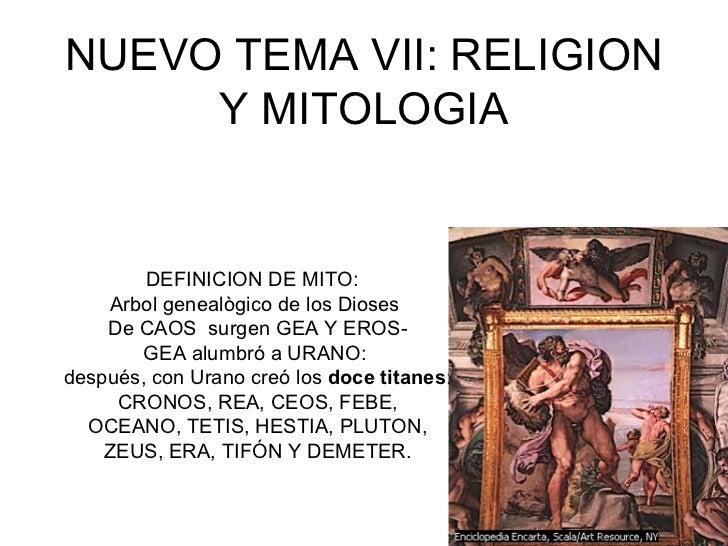 NUEVO TEMA VII: RELIGION     Y MITOLOGIA        DEFINICION DE MITO:     Arbol genealògico de los Dioses    De CAOS surgen ...