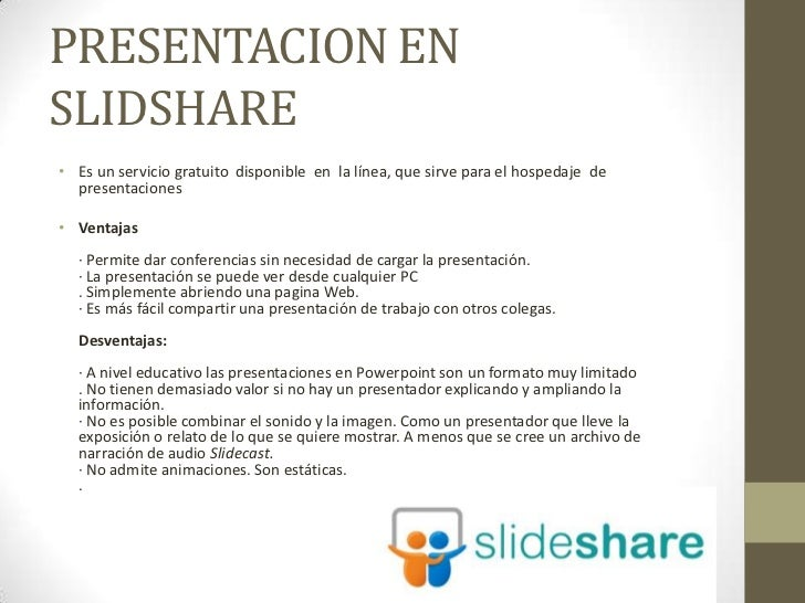 PRESENTACION ENSLIDSHARE• Es un servicio gratuito disponible en la línea, que sirve para el hospedaje de  presentaciones• ...