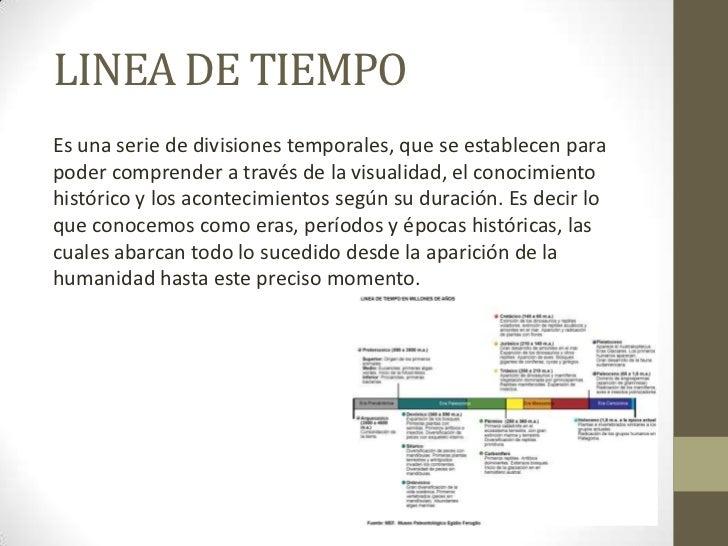 LINEA DE TIEMPOEs una serie de divisiones temporales, que se establecen parapoder comprender a través de la visualidad, el...