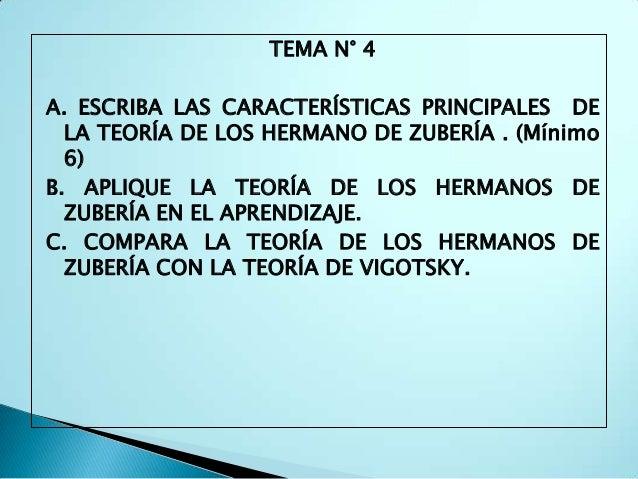 TEMA N° 4A. ESCRIBA LAS CARACTERÍSTICAS PRINCIPALES DE  LA TEORÍA DE LOS HERMANO DE ZUBERÍA . (Mínimo  6)B. APLIQUE LA TEO...