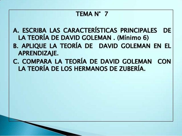 TEMA N° 7A. ESCRIBA LAS CARACTERÍSTICAS PRINCIPALES DE  LA TEORÍA DE DAVID GOLEMAN . (Mínimo 6)B. APLIQUE LA TEORÍA DE DAV...