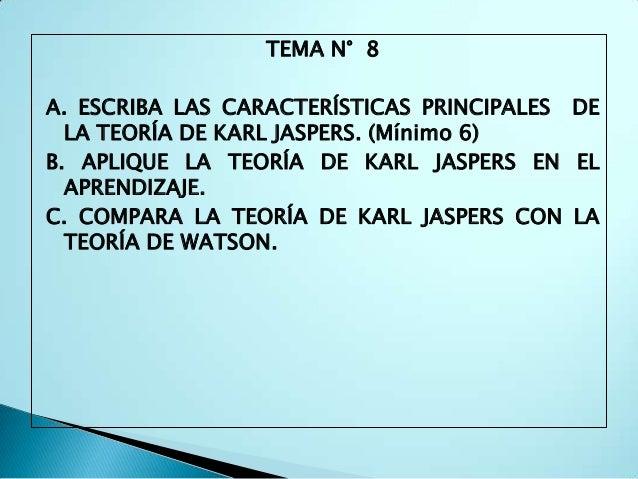 TEMA N° 8A. ESCRIBA LAS CARACTERÍSTICAS PRINCIPALES DE  LA TEORÍA DE KARL JASPERS. (Mínimo 6)B. APLIQUE LA TEORÍA DE KARL ...